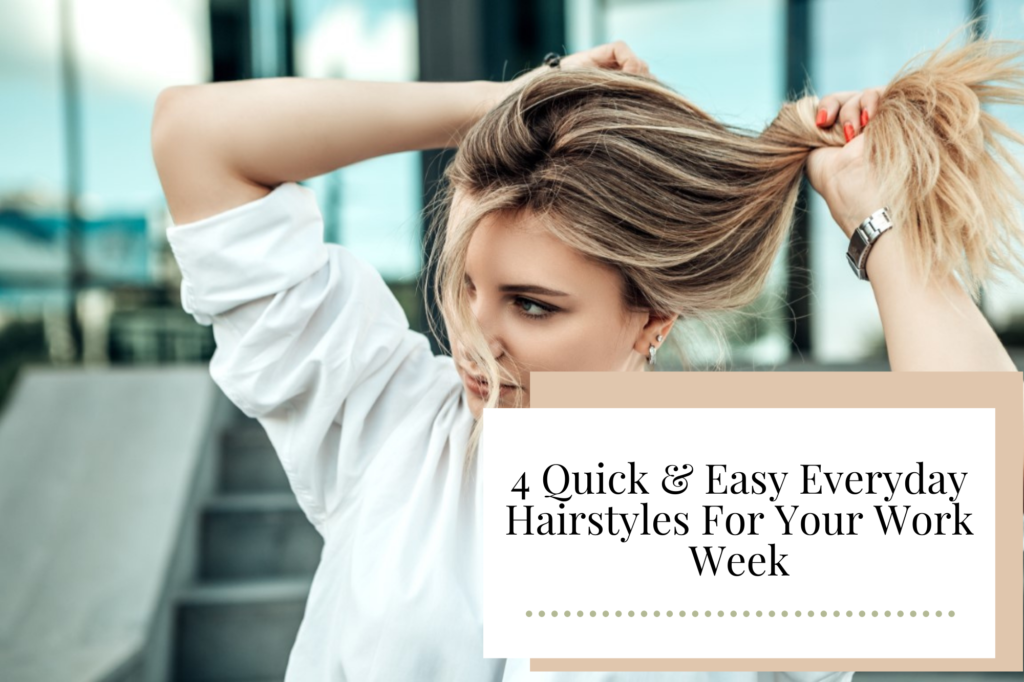 4 Quick & Easy Everyday Hairstyles For Your Work Week - Newcastle Hair Salon - Blanc Hair Studio