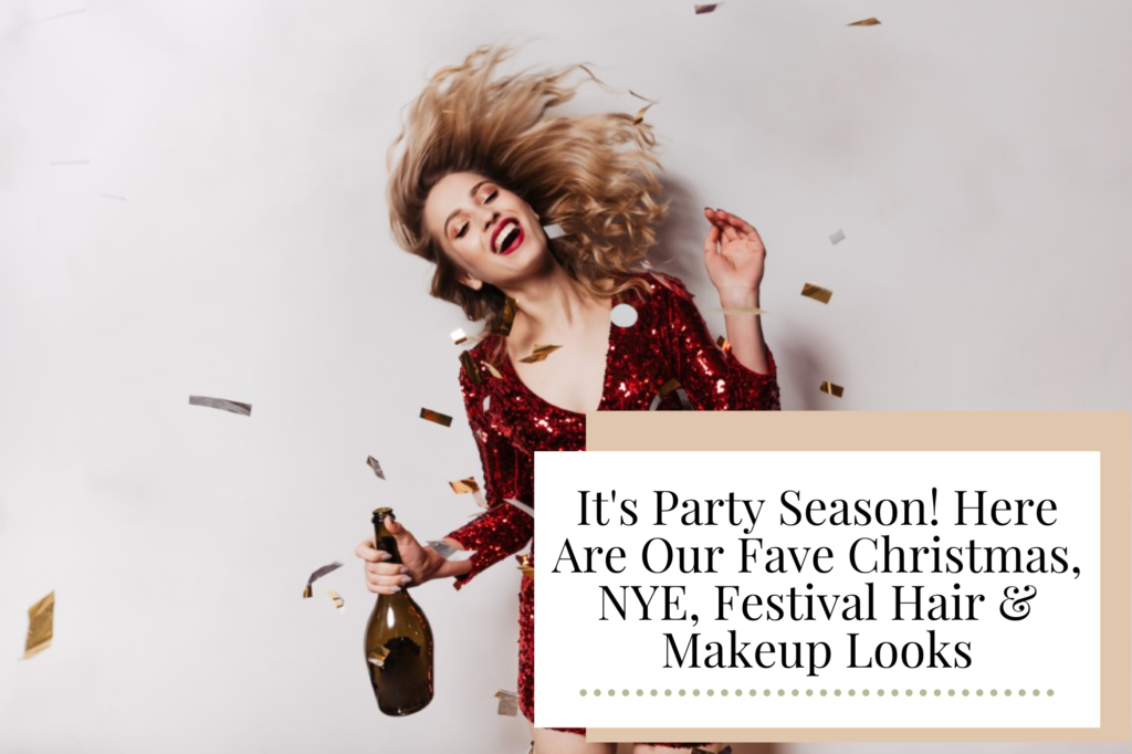 It's Party Season! Here Are Our Fave Christmas, NYE, Festival Hair & Makeup Looks