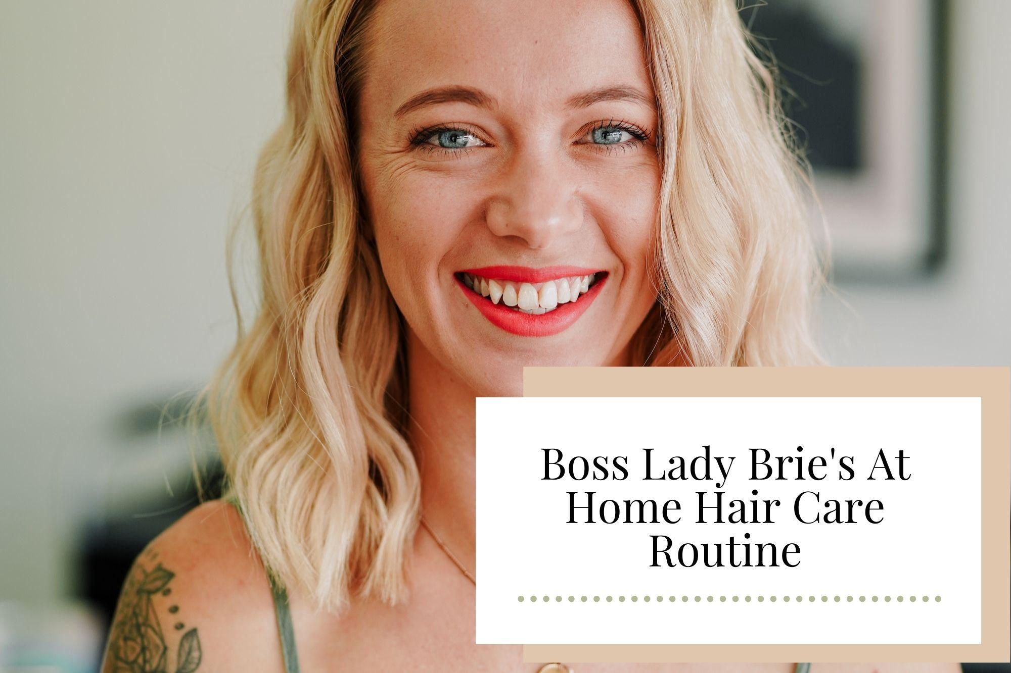Boss Lady Brie's At Home Hair Care Routine - Newcastle Hair Salon - Blanc Hair Studio