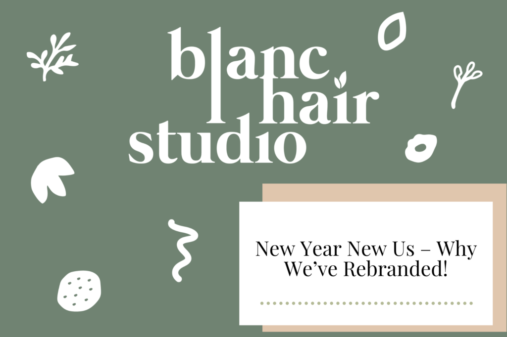 New Year New Us - Why We've Rebranded! - Newcastle Hair Salon - Blanc Hair Studio