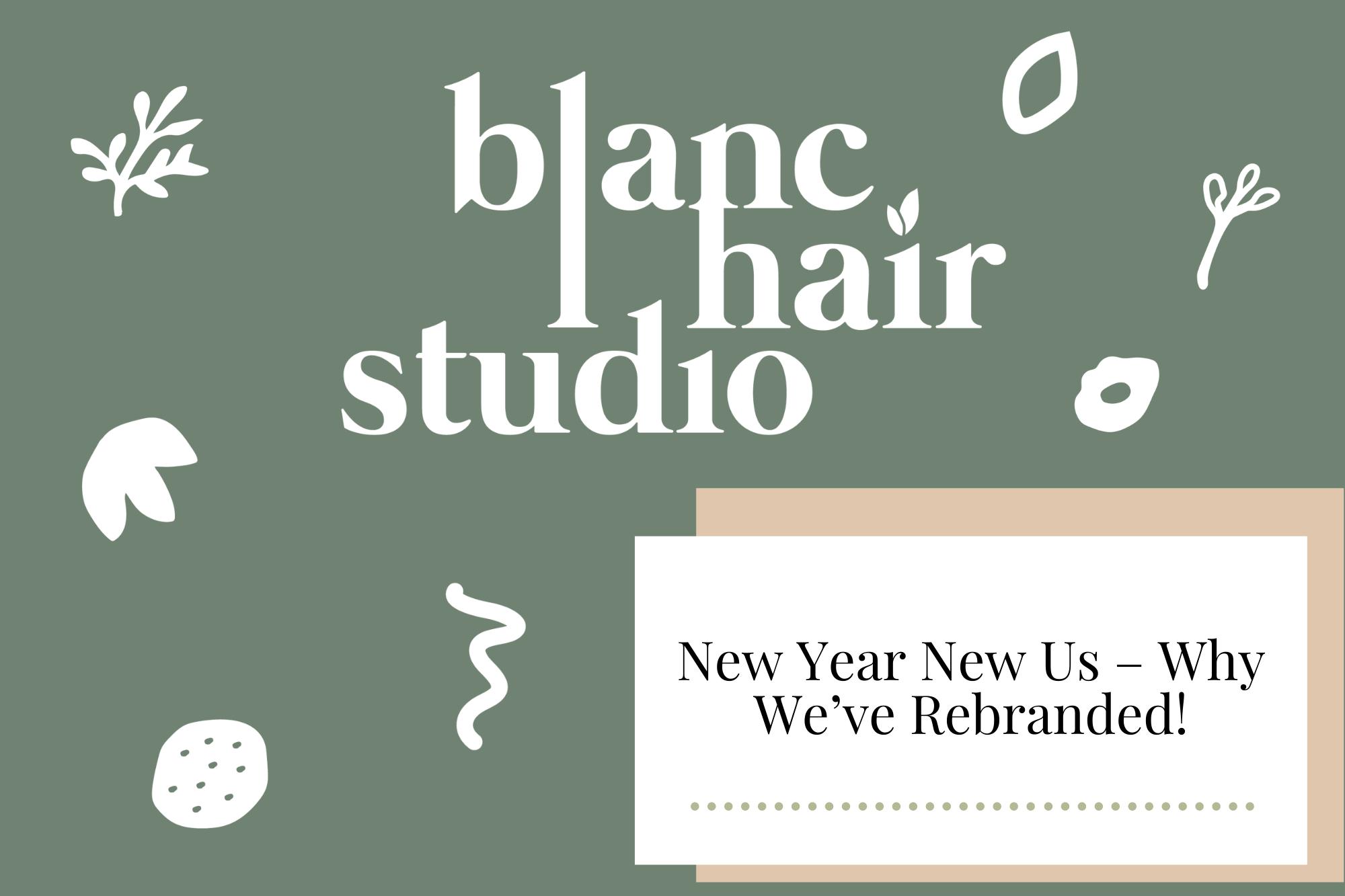 New Year New Us - Why We've Rebranded! - Newcastle Hair Salon - Blanc Hair Studio